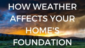 image with the words how weather affects your home's foundation